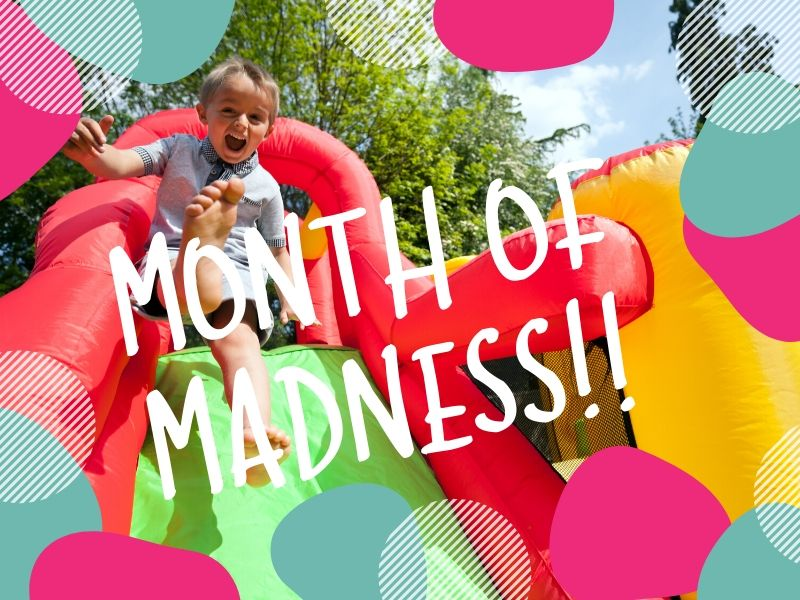 MONTHS OF MADNESS!!